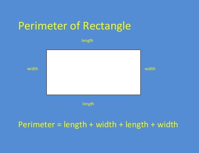 Perimeter of Rectangle length width width length Perimeter = length + width + length + width