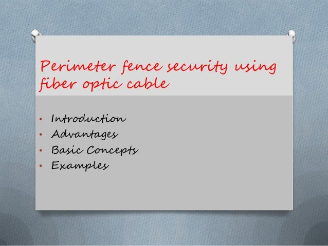 Perimeter fence security using fiber optic cable • Introduction • Advantages • Basic Concepts • Examples