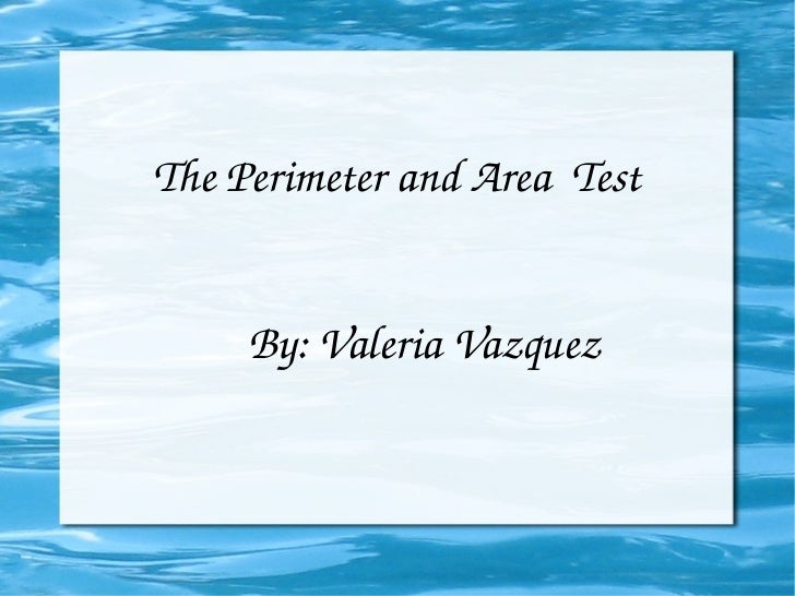 The Perimeter and Area  Test By: Valeria Vazquez