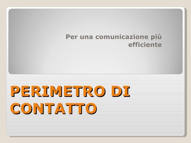 PERIMETRO DI CONTATTO Per una comunicazione più efficiente