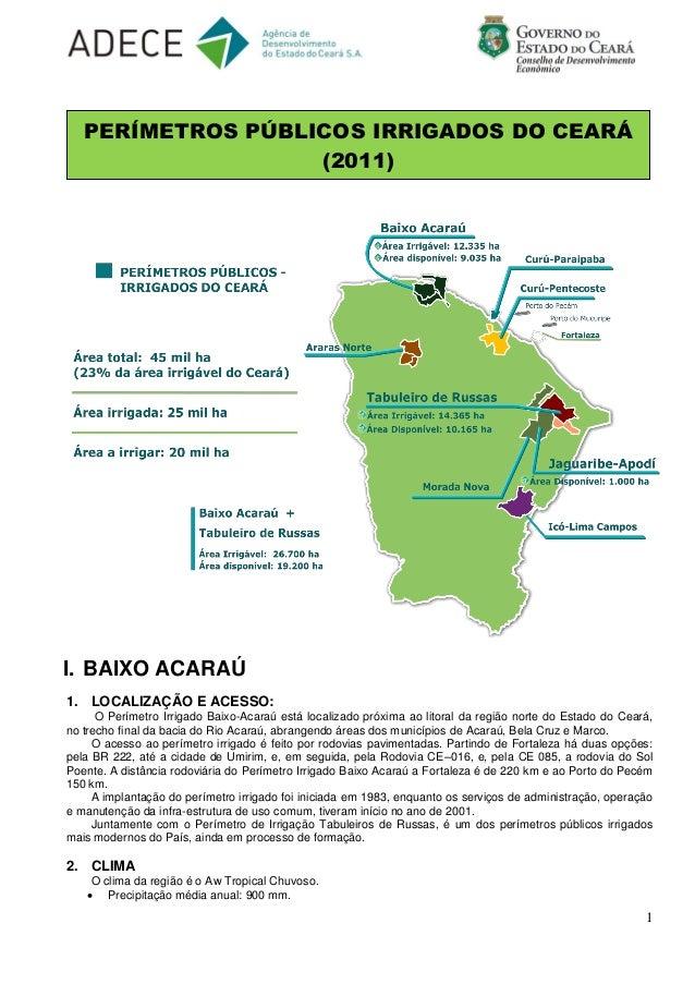 1  I. BAIXO ACARAÚ  1. LOCALIZAÇÃO E ACESSO:  O Perímetro Irrigado Baixo-Acaraú está localizado próxima ao litoral da regi...