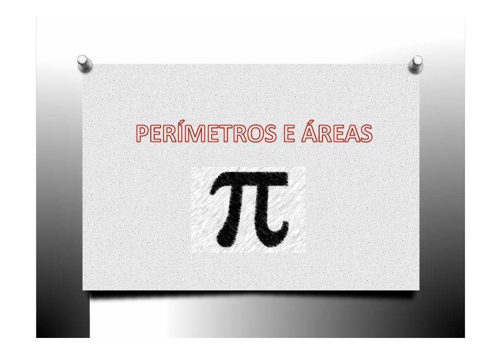 O perímetro de uma figura plana fechada é o comprimento dalinha que limita a figura.                           É o comprim...