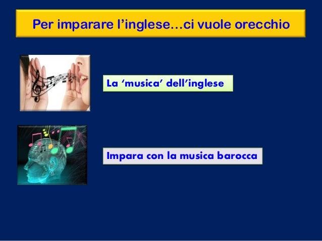 Per imparare l'inglese…ci vuole orecchio La 'musica' dell'inglese Impara con la musica barocca