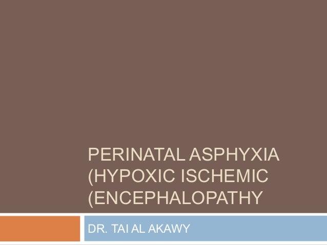 PERINATAL ASPHYXIA (HYPOXIC ISCHEMIC (ENCEPHALOPATHY DR. TAI AL AKAWY