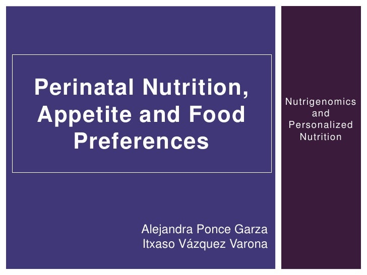 Perinatal Nutrition,              NutrigenomicsAppetite and Food                      and                                 ...