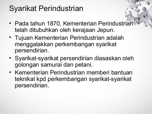 Syarikat Perindustrian • Pada tahun 1870, Kementerian Perindustrian telah ditubuhkan oleh kerajaan Jepun. • Tujuan Kemente...