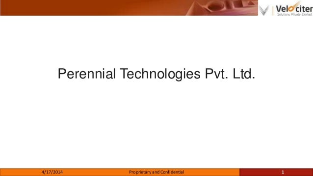 Perennial Technologies Pvt. Ltd. 4/17/2014 Proprietary and Confidential 1
