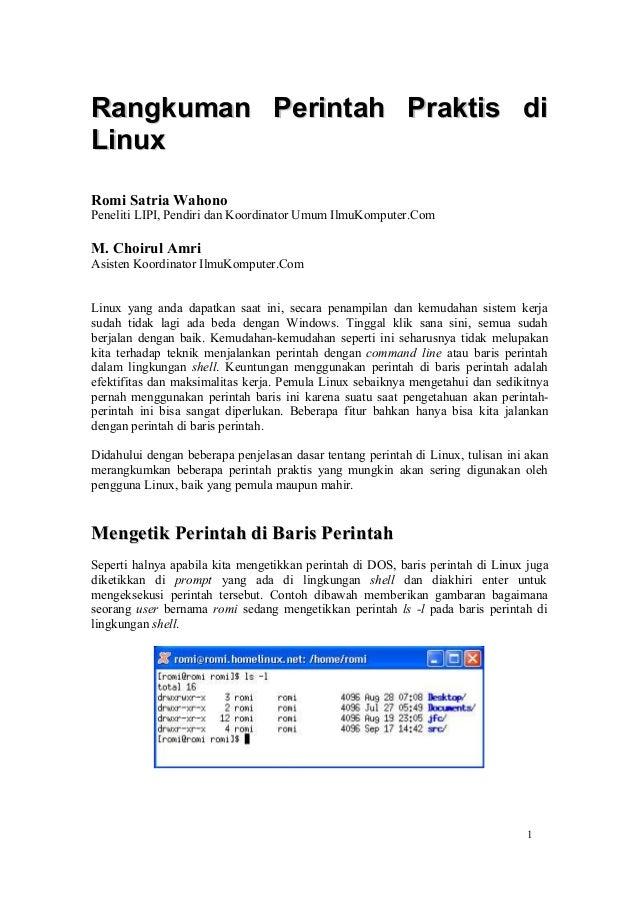 Rangkuman Perintah Praktis diRangkuman Perintah Praktis di LinuxLinux Romi Satria Wahono Peneliti LIPI, Pendiri dan Koordi...