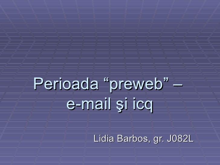 "Perioada ""preweb"" –  e-mail şi icq Lidia Barbos, gr. J082L"