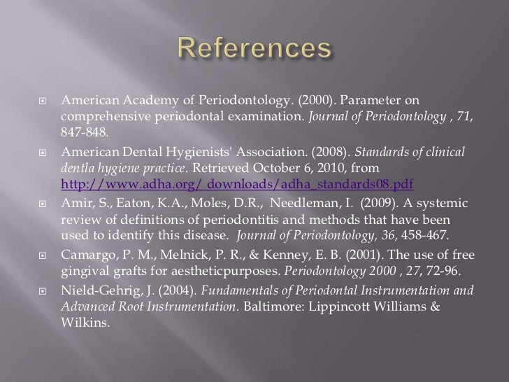    American Academy of Periodontology. (2000). Parameter on    comprehensive periodontal examination. Journal of Periodon...