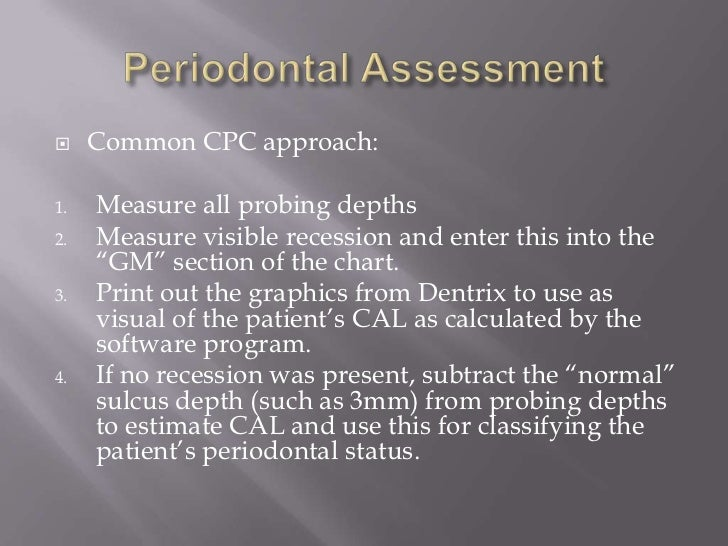 """    Common CPC approach:1.   Measure all probing depths2.   Measure visible recession and enter this into the     """"GM"""" se..."""