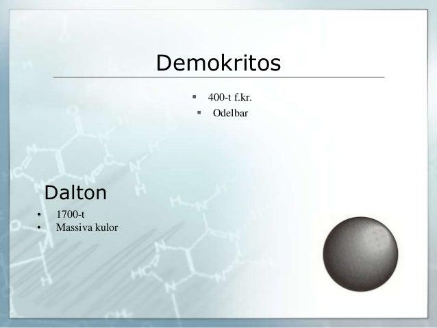 Demokritos  400-t f.kr.  Odelbar Dalton • 1700-t • Massiva kulor
