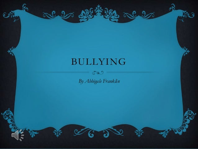 BULLYING By Abbigale Franklin