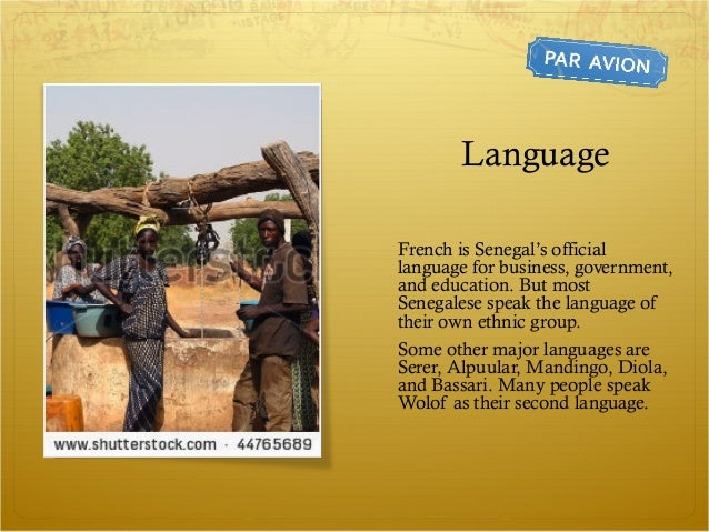 LanguageFrench is Senegal's officiallanguage for business, government,and education. But mostSenegalese speak the language...