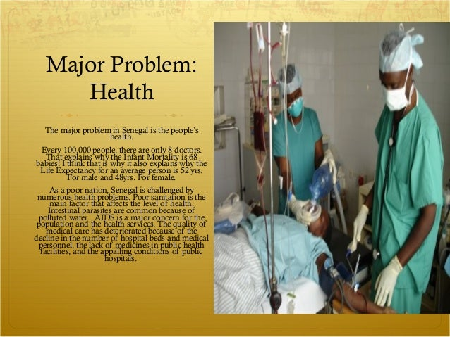 Major Problem:      Health   The major problem in Senegal is the people's                    health. Every 100,000 people,...