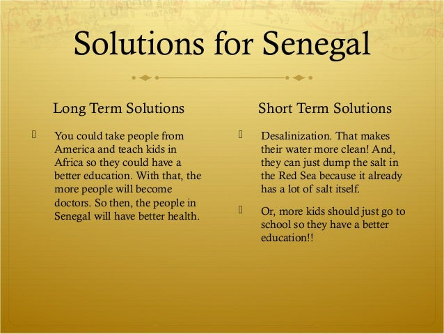 Solutions for Senegal    Long Term Solutions                    Short Term Solutions   You could take people from        ...
