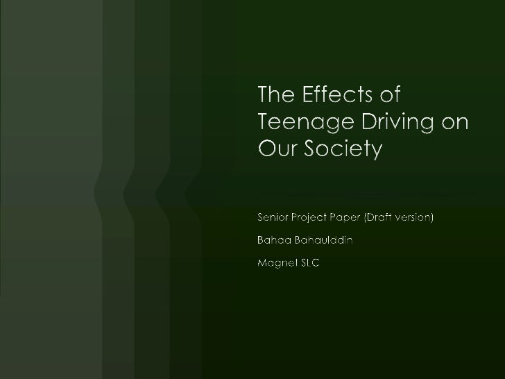The Effects of Teenage Driving on Our Society<br />Senior Project Paper (Draft version)<br />BahaaBahaulddin<br />Magnet S...
