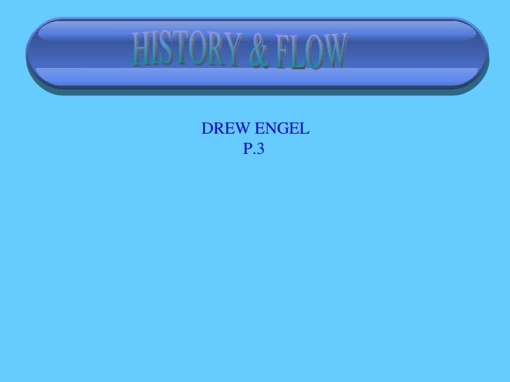 HISTORY & FLOW DREW ENGEL P.3