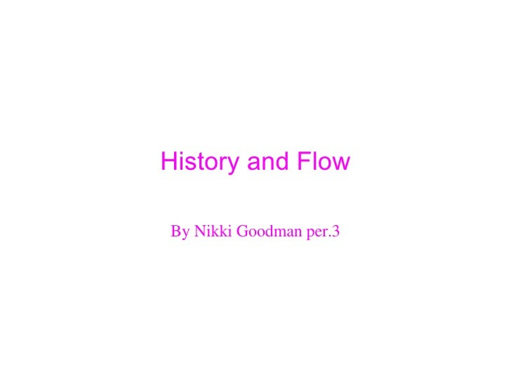 History and Flow By Nikki Goodman per.3
