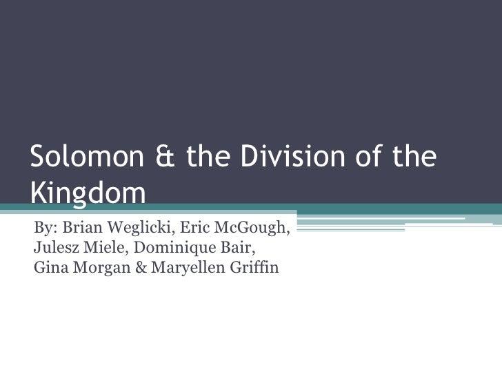 Solomon & the Division of the Kingdom<br />By: Brian Weglicki, Eric McGough, JuleszMiele, Dominique Bair, Gina Morgan & Ma...