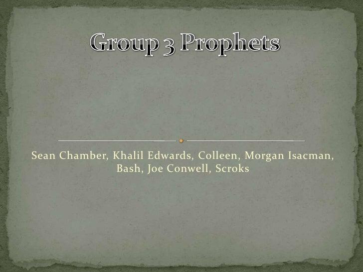 Sean Chamber, Khalil Edwards, Colleen, Morgan Isacman, Bash, Joe Conwell, Scroks<br />Group 3 Prophets<br />