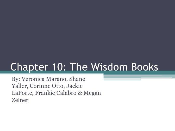 Chapter 10: The Wisdom Books<br />By: Veronica Marano, Shane Yaller, Corinne Otto, Jackie LaPorte, Frankie Calabro & Megan...