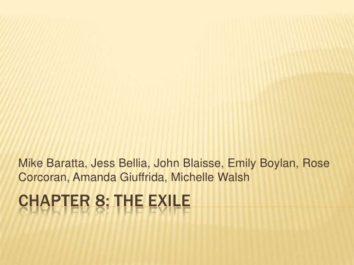 CHAPTER 8: THE EXILE<br />Mike Baratta, Jess Bellia, John Blaisse, Emily Boylan, Rose Corcoran, Amanda Giuffrida, Michelle...