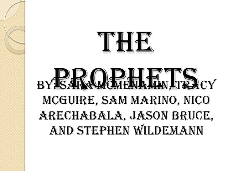 The Prophets By: Sara McMenamin, Tracy McGuire, Sam Marino, NicoArechabala, Jason Bruce, and Stephen Wildemann