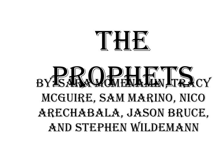 The Prophets<br />By: Sara McMenamin, Tracy McGuire, Sam Marino, NicoArechabala, Jason Bruce, and Stephen Wildemann<br />