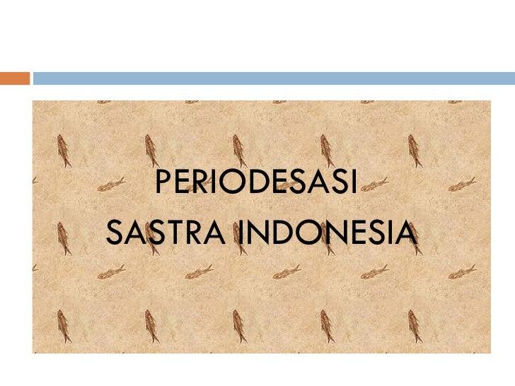 <ul><li>PERIODESASI  </li></ul><ul><li>SASTRA INDONESIA </li></ul>
