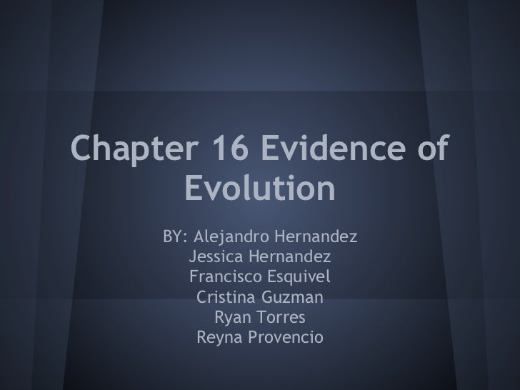 Chapter 16 Evidence of      Evolution     BY: Alejandro Hernandez        Jessica Hernandez        Francisco Esquivel      ...