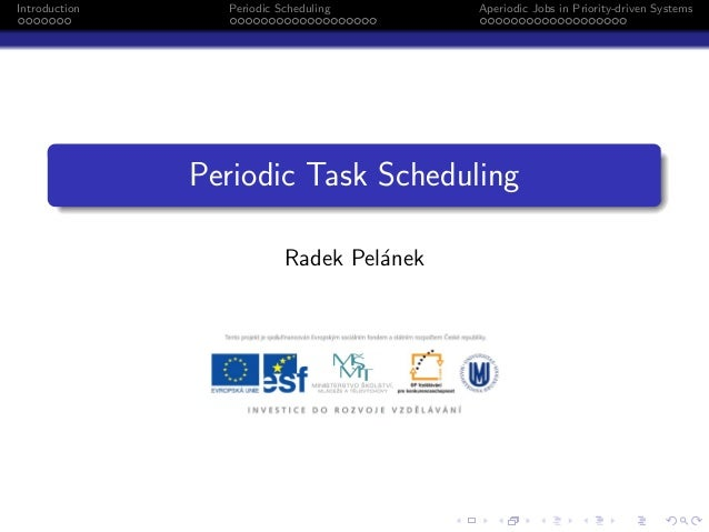 Introduction  Periodic Scheduling  Aperiodic Jobs in Priority-driven Systems  Periodic Task Scheduling Radek Pel´nek a