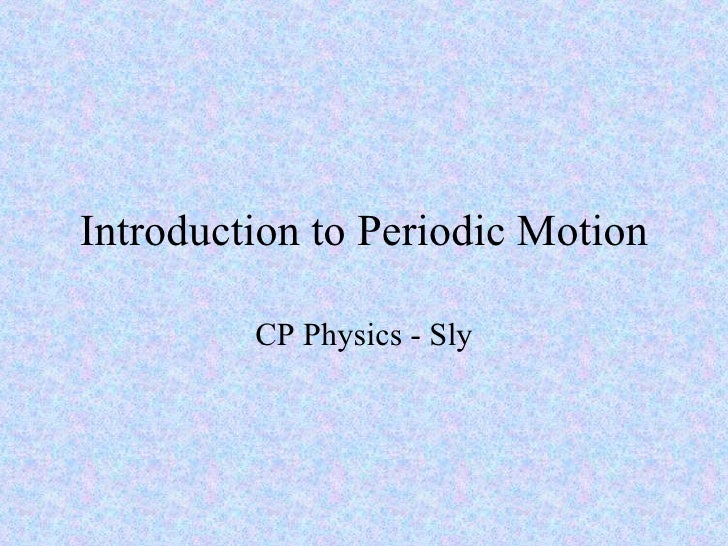 Introduction to Periodic Motion CP Physics - Sly