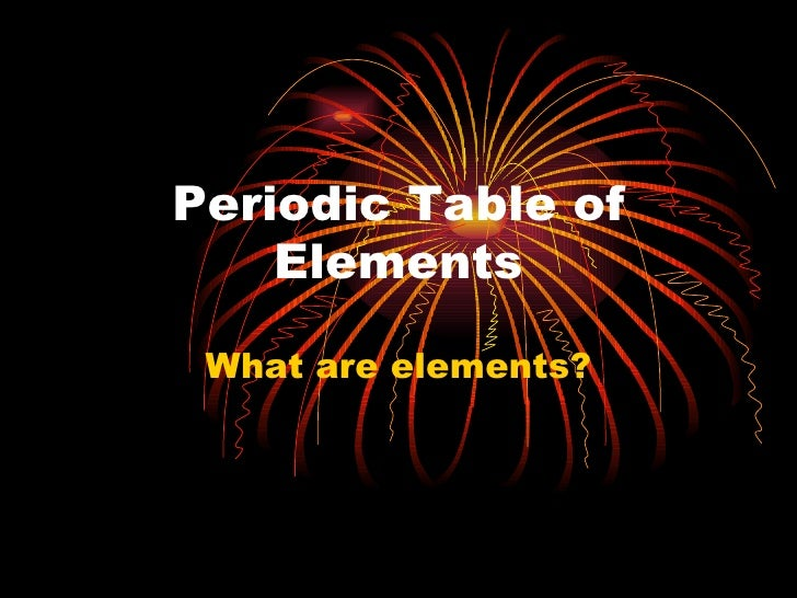 Periodic Table of Elements What are elements?