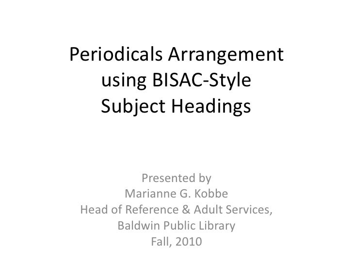 Periodicals Arrangementusing BISAC-StyleSubject Headings<br />Presented by<br />Marianne G. Kobbe<br />Head of Reference &...