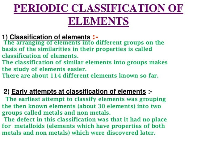 PERIODIC CLASSIFICATION OF            ELEMENTS1) Classification of elements :- The arranging of elements into different gr...