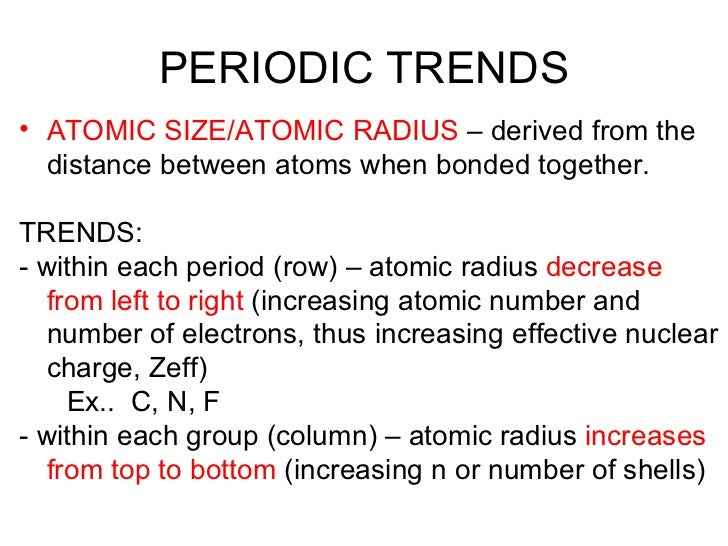 PERIODIC TRENDS <ul><li>ATOMIC SIZE/ATOMIC RADIUS  – derived from the distance between atoms when bonded together. </li></...