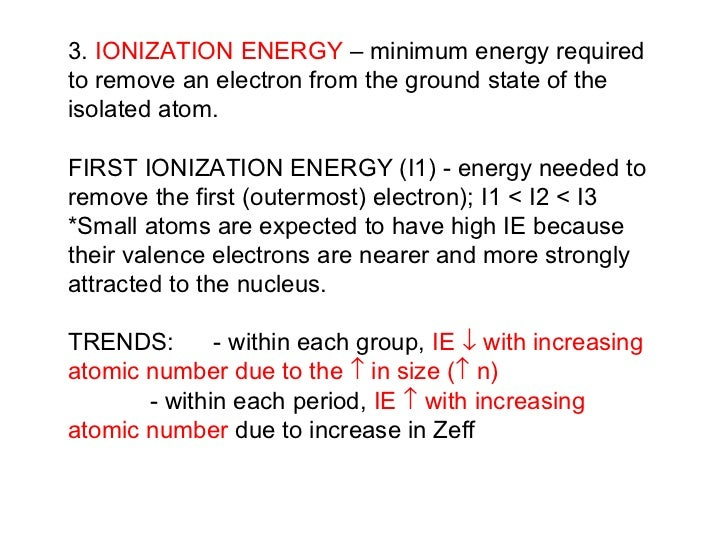 3.  IONIZATION ENERGY  – minimum energy required to remove an electron from the ground state of the isolated atom. FIRST I...