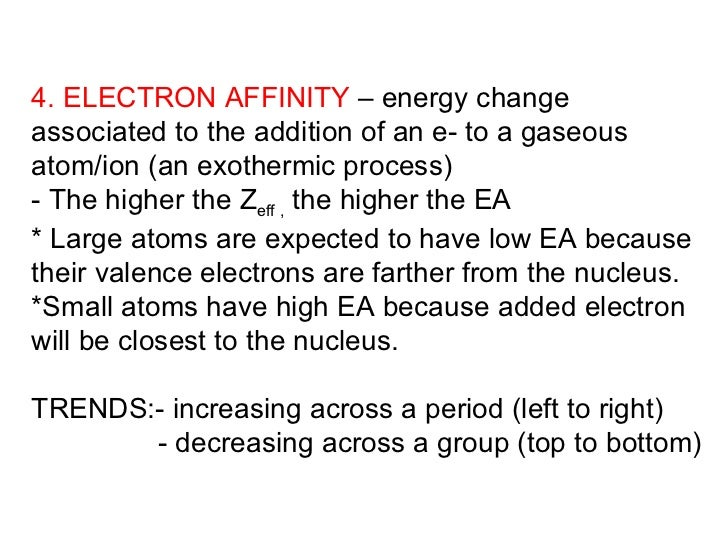 4. ELECTRON AFFINITY  – energy change associated to the addition of an e- to a gaseous atom/ion (an exothermic process) - ...