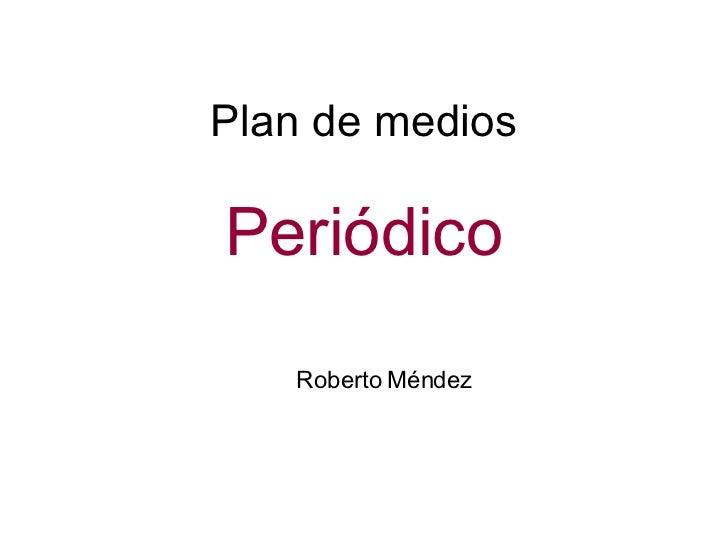 Plan de medios Periódico Roberto Méndez