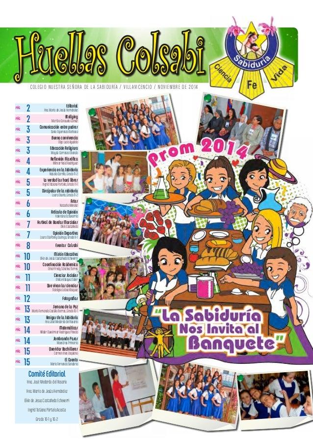 COLEGIO NUESTRA SEÑORA DE LA SABIDURÍA / VILLAVICENCIO / NOVIEMBRE DE 2014 Huellas Colsabi Editorial Hna. María de Jesús H...