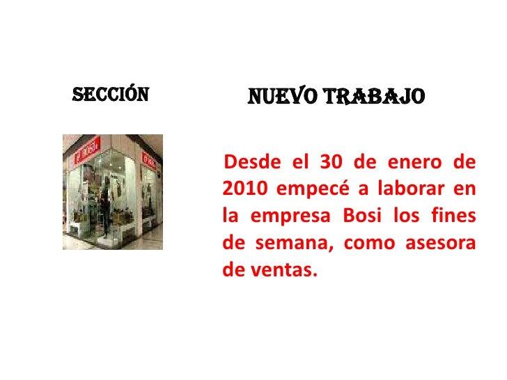 SECCIÓN<br />NUEVO TRABAJO<br />    Desde el 30 de enero de 2010 empecé a laborar en la empresa Bosi los fines de seman...