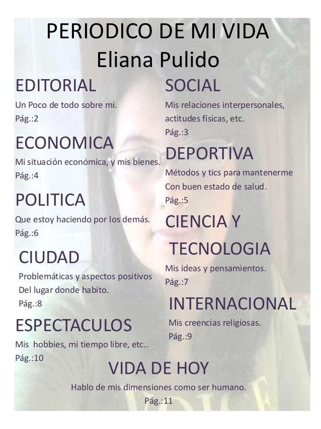 PERIODICO DE MI VIDA Eliana Pulido EDITORIAL Un Poco de todo sobre mi. Pág.:2 SOCIAL Mis relaciones interpersonales, actit...