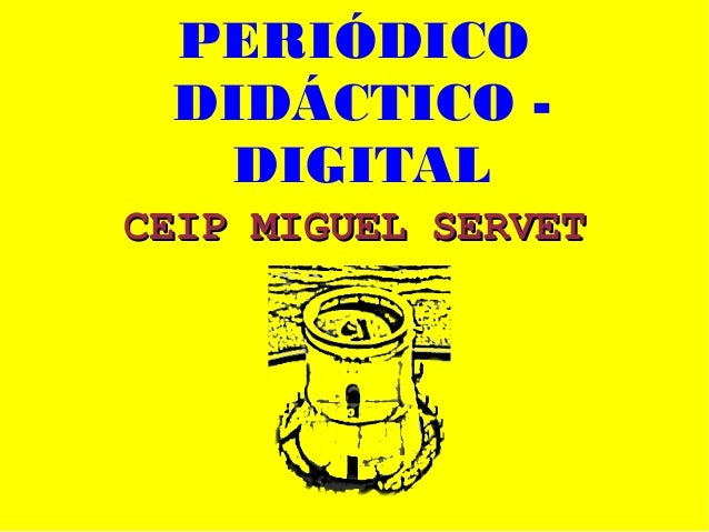 PERIÓDICODIDÁCTICO -DIGITALCEIP MIGUEL SERVETCEIP MIGUEL SERVET