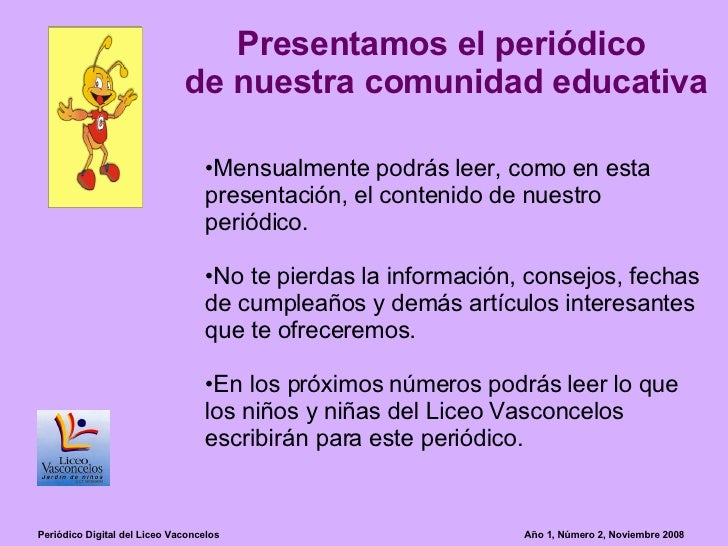 Presentamos el periódico  de nuestra comunidad educativa <ul><li>Mensualmente podrás leer, como en esta presentación, el c...