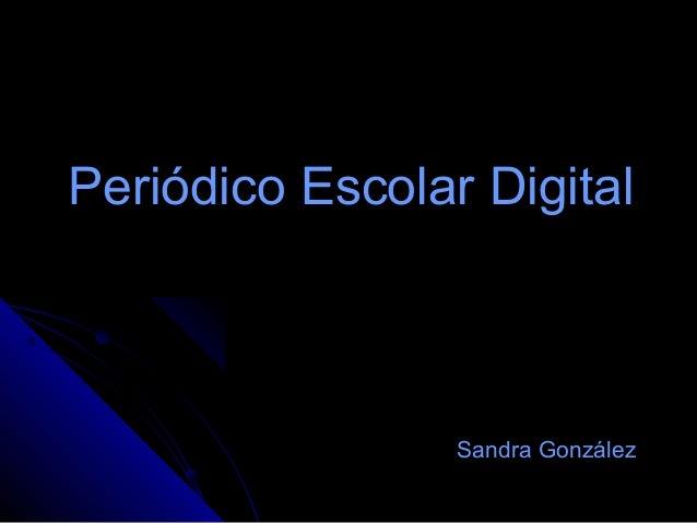 Periódico Escolar DigitalPeriódico Escolar Digital Sandra González