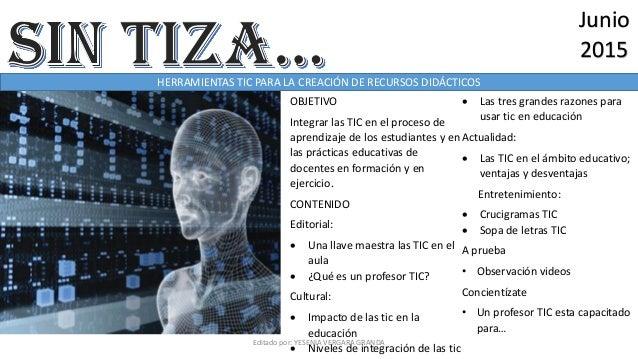 Junio 2015 HERRAMIENTAS TIC PARA LA CREACIÓN DE RECURSOS DIDÁCTICOS OBJETIVO Integrar las TIC en el proceso de aprendizaje...