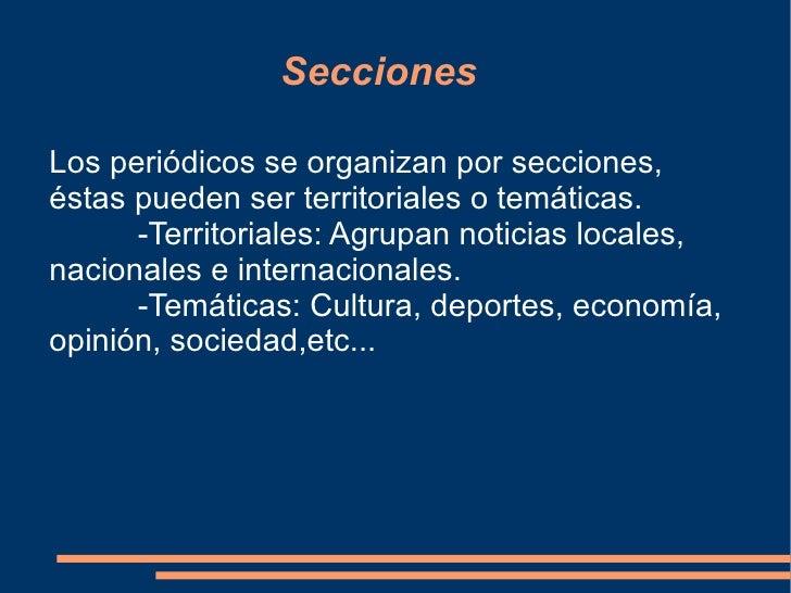 Secciones Los periódicos se organizan por secciones, éstas pueden ser territoriales o temáticas. -Territoriales: Agrupan n...