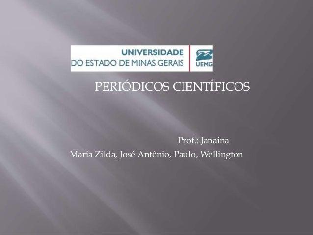 PERIÓDICOS CIENTÍFICOS  Prof.: Janaina  Maria Zilda, José Antônio, Paulo, Wellington