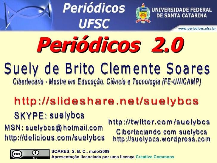 Periódicos  2.0 SKYPE: suelybcs http://delicious.com/suelybcs Cibertecária - Mestre em Educação, Ciência e Tecnologia (FE-...